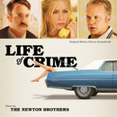 Life Of Crime (Original Motion Picture Soundtrack)/The Newton Brothers