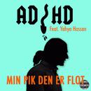 Min Pik Den Er Flot (feat. Yahya Hassan)/ADHD