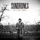 Kill Me Baby/SUNDRONES