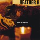 Takin Mine/Heather B