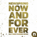 Now And Forever (Matthew Parker Remix)/NewSpring