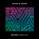 Desire (Remix - EP)/Years & Years