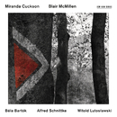 Béla Bartók / Alfred Schnittke / Witold Lutosławski/Miranda Cuckson, Blair McMillen