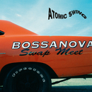 Bossanova Swap Meet (Remastered 2016)/Atomic Swing