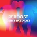 Dance Like Drake/Reboost