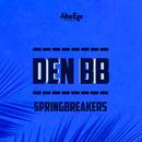 Springbreakers/Den BB