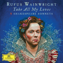 Take All My Loves - 9 Shakespeare Sonnets/Rufus Wainwright