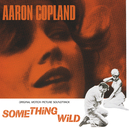 Something Wild (Original Motion Picture Soundtrack)/Aaron Copland