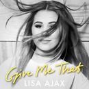 Give Me That/Lisa Ajax