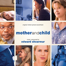 Mother And Child (Original Motion Picture Soundtrack)/Edward Shearmur