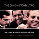 The Chad Mitchell Trio Collection (The Original Kapp Recordings)/The Chad Mitchell Trio