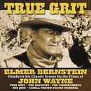 True Grit (Elmer Bernstein Conducts His Classic Scores For The Films Of John Wayne)/Elmer Bernstein