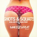 Shots & Squats (Make U Sweat Remix) (feat. Tham Sway)/Vigiland