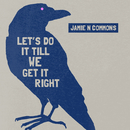Let's Do It Till We Get It Right/Jamie N Commons