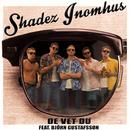 Shadez Inomhus (feat. Björn Gustafsson)/De Vet Du