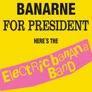 Banarne For President/Electric Banana Band
