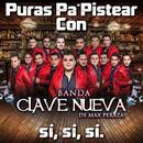 Puras Pa´ Pistear Con Banda Clave Nueva De Max Peraza Sí, Sí, Sí (En Vivo)/Banda Clave Nueva de Max Peraza