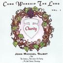 Come Worship The Lord (Vol. 1)/John Michael Talbot