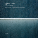 Miniatures - Music For Piano And Percussion/Glauco Venier