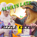 Always Late (Remixes)/Rizzle Kicks