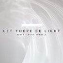 Let There Be Light/Bryan & Katie Torwalt