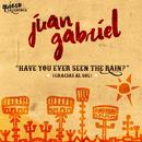 Have You Ever Seen The Rain? (Gracias Al Sol)/Juan Gabriel