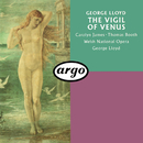 George Lloyd: The Vigil Of Venus (Pervigilium Veneris)/George Lloyd, Chorus of the Welsh National Opera, Orchestra of the Welsh National Opera