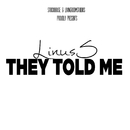 They Told Me/Linus S