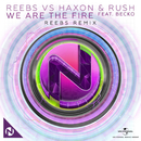 We Are The Fire (Reebs Remix) (feat. Becko)/Reebs, Haxon & Rush