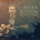 The More I Learn/Bryan Sutton
