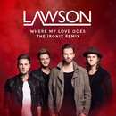 Where My Love Goes (The Ironix Remix)/Lawson