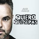 Quiero Que Sepas/Juan Magan