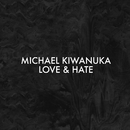 Love & Hate (Alternative Radio Mix)/Michael Kiwanuka