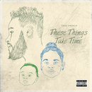 These Things Take Time/Chaz French