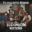 Tu Maldito Error/La Reunion Norteña