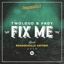 Fix Me (Official Parookaville 2016 Anthem / Radio Edit)/TWOLOUD, FRDY
