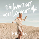 The Way That You Look At Me/Mikayla