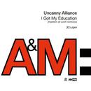 I Got My Education/Uncanny Alliance