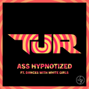 Ass Hypnotized (Club Mix) (feat. Dances With White Girls)/TJR