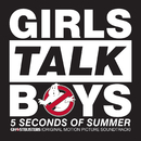 """Girls Talk Boys (From """"Ghostbusters"""" Original Motion Picture Soundtrack)/5 Seconds Of Summer"""