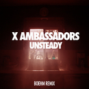 Unsteady (Boehm Remix)/X Ambassadors