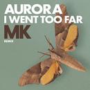 I Went Too Far (MK Remix)/AURORA