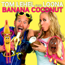 Banana Coconut (feat. Loona)/Tom Lehel