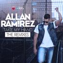 Take My Hand (The Remixes)/Allan Ramirez