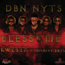 Bless Me (feat. Kwesta, Infinite Boys)/Dbn Nyts