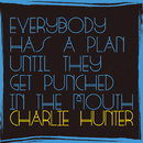 Everybody Has A Plan Until They Get Punched In The Mouth/Charlie Hunter