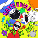 Life Is Good/Battlebird