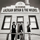 The Mountain/Lachlan Bryan And The Wildes