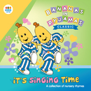 It's Singing Time: A Collection Of Nursery Rhymes/Bananas In Pyjamas