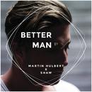 Better Man (Martin Hulbert x Shaw)/Martin Hulbert, Shaw